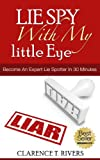 Lie Spy With My Little Eye - Become an Expert Lie Spotter in 30 Minutes (Human Lie Detector, Liespotting, Lie Catching, Lie Detecting, Compulsive Liars, ... Health, Behavioural Disorders, Illnesses)