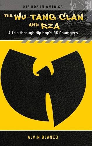 The Wu-Tang Clan and RZA: A Trip through Hip Hop's 36 Chambers (Hip Hop in America), by Alvin Blanco