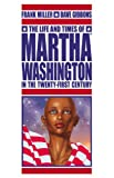 The Life and Times of Martha Washington in the Twenty-First Century