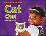 img - for Cat Chat (Pet's Point of View) by Meredith Phillips (2004-09-01) book / textbook / text book