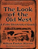 img - for The Look of the Old West: A Fully Illustrated Guide book / textbook / text book