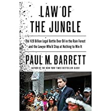 Law of the Jungle: The $19 Billion Legal Battle Over Oil in the Rain Forest and the Lawyer Who'd Stop at Nothing to Win (       UNABRIDGED) by Paul M. Barrett Narrated by Joe Ochman