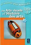 Des Arts visuels à l'Histoire des arts Cycle 3 (1DVD)