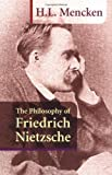 The Philosophy of Friedrich Nietzsche (1884365310) by H. L. Mencken