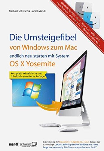 Umsteigefibel – von Windows zum Mac: endlich neu starten ab System OS X Yosemite: Persönliche Mails, Bilder, Texte u.v.m. erfolgreich transferieren und mit Anleitung