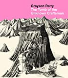 Grayson Perry Grayson Perry: The Tomb of the Unknown Craftsman