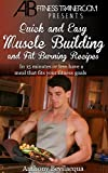 Quick and Easy Muscle Building and Fat Burning Recipes: Have a meal in 15 minutes or less that fits your fitness goals (Fat burning recipes, fat burning ... building recipes, bodybuilding recipes)