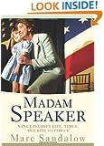 Madam Speaker: Nancy Pelosi's Life, Times, and Rise to Power