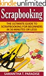 Scrapbooking: The Ultimate guide to S...