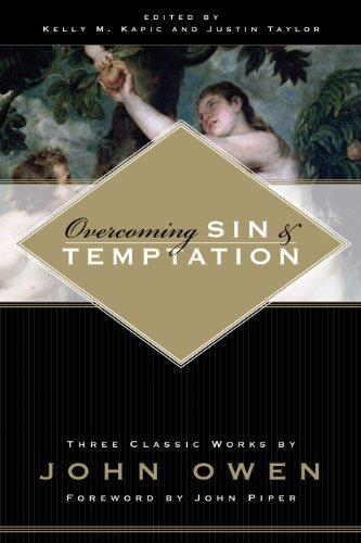 Overcoming Sin and Temptation [Paperback] [2006] (Author) John Owen, Kelly M. Kapic, Justin Taylor, John Piper