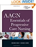 AACN Essentials of Progressive Care N...
