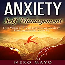 Anxiety: Self Management: Free Your Life and Overcome Anxiety, Fear, and Panic Attacks Audiobook by Nero Mayo Narrated by C. J. McAllister