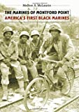 The Marines of Montford Point: Americas First Black Marines