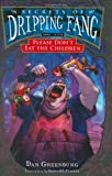 Secrets of Dripping Fang, Book Seven: Please Don't Eat the Children (0152060472) by Greenburg, Dan