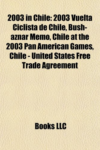 2003 in Chile: 2003 Vuelta Ciclista de Chile, Bush-aznar Memo, Chile at the 2003 Pan American Games, Chile - United States Free Trade Agreement