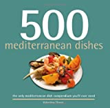 500 Mediterranean Dishes: The Only Compendium of Mediterranean Dishes Youll Ever Need (500 Cooking Series (Sellers)) (500 Cooking (Sellers))