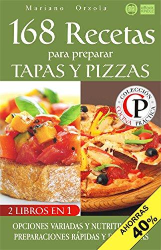 168 RECETAS PARA PREPARAR TAPAS Y PIZZAS: Opciones variadas y nutritivas para preparaciones rápidas y deliciosas (Colección Cocina Práctica - Edición 2 en 1 nº 87) (Spanish Edition) by Mariano Orzola