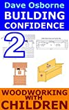Woodworking Projects With and For Children (Building Confidence Book 2)
