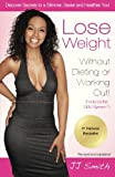 Lose Weight Without Dieting or Working Out: Discover Secrets to a Slimmer, Sexier and Healthier You [Paperback] [2011] (Author) JJ Smith