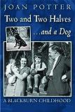 A Blackburn Childhood 1940-58: Two and Two Halvesand a Dog
