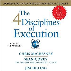 The 4 Disciplines of Execution: Achieving Your Wildly Important Goals | [Sean Covey, Chris McChesney, Jim Huling]