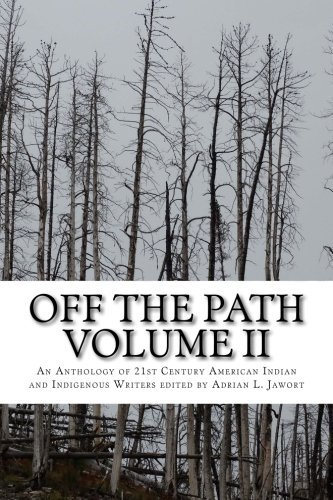 Off The Path Vol. 2: An Anthology of 21st Century American Indian and Indigenous Writers: Volume 2