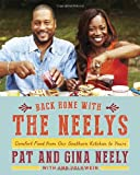 Pat Neely Back Home with the Neelys: Comfort Food from Our Southern Kitchen to Yours
