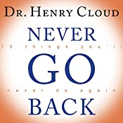 Never Go Back: 10 Things You'll Never Do Again | [Dr. Henry Cloud]