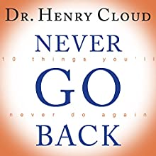 Never Go Back: 10 Things You'll Never Do Again (       UNABRIDGED) by Dr. Henry Cloud Narrated by Michael Prichard
