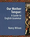 Our Mother Tongue: An Introductory Guide to English Grammar (1591280117) by Nancy Wilson