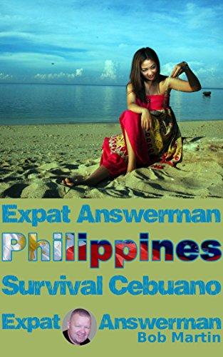 Bob Martin - Expat Answerman: Survival Cebuano: Learn enough Cebuano, Bisaya, Visayan to have more fun in the Philippines (Expat Answerman: Philippines Book 5) (English Edition)