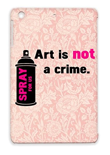 Art Is Not A Crime Spray For Us Tpu Pink Graffiti Street Rap Artist Wam Quotations Urban Hip Hop Painting Paint Funny Ipad Mini Protective Case