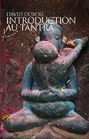 Introduction au tantra - Pratique de l'�veil au coeur du quotidien