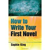How to Write Your First Novel (Creative Writing (How to Books))by Sophie King