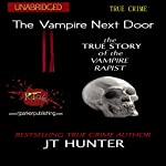 The Vampire Next Door: The True Story of the Vampire Rapist | J.T. Hunter, RJ Parker Publishing