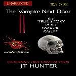 The Vampire Next Door: The True Story of the Vampire Rapist | J.T. Hunter, RJ Parker Publishing