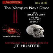 The Vampire Next Door: The True Story of the Vampire Rapist | [J.T. Hunter, RJ Parker Publishing]