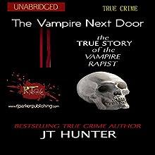 The Vampire Next Door: The True Story of the Vampire Rapist   Livre audio Auteur(s) : J.T. Hunter,  RJ Parker Publishing Narrateur(s) : Rob Shamblin