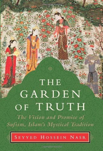 The Garden of Truth: The Vision and Promise of Sufism, Islam's Mystical Tradition: Seyyed Hossein Nasr: 9780060797225: Amazon.com: Books