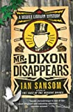 Mr. Dixon Disappears: A Mobile Library Mystery (Mobile Library Mysteries)