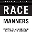 Race Manners: Navigating the Minefield Between Black and White Americans (       UNABRIDGED) by Bruce A. Jacobs Narrated by Kevin Kenerly
