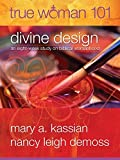 img - for True Woman 101: Divine Design: An Eight-Week Study on Biblical Womanhood (True Woman) by Mary A. Kassian (2012-03-01) book / textbook / text book