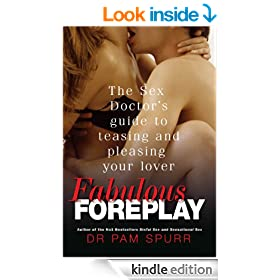 Fabulous Foreplay: The Sex Doctor's Guide to Teasing and Pleasing Your Lover