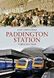 Paddington Station Through Time John Christopher