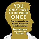 You Only Have to Be Right Once: The Unprecedented Rise of the Instant Tech Billionaires (       UNABRIDGED) by Randall Lane Narrated by Walter Dixon