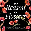The Reason for Flowers: Their History, Culture, Biology, and How They Change Our Lives Audiobook by Stephen Buchmann Narrated by Jonathan Yen