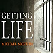 Getting Life: An Innocent Man's 25-Year Journey from Prison to Peace   [Michael Morton]