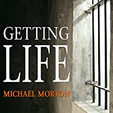 Getting Life: An Innocent Man's 25-Year Journey from Prison to Peace (       UNABRIDGED) by Michael Morton Narrated by Roger Wayne