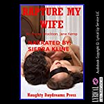 Rapture My Wife: Five Explicit Sexy Wife Erotica Stories | Nancy Brockton,Jane Kemp