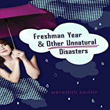 Freshman Year & Other Unnatural Disasters (       UNABRIDGED) by Meredith Zeitlin Narrated by Meredith Zeitlin